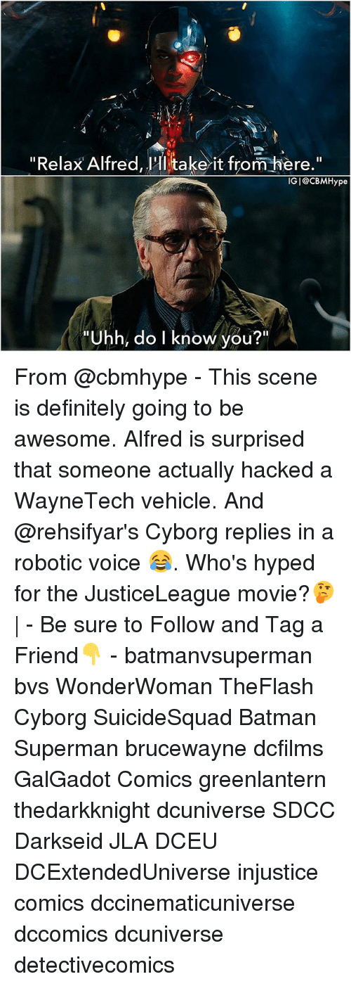 """Do I Know You: """"Relax Alfred, 'Hi take it from iere.""""  IGI@CBMHype  """"Uhh, do I know you?"""" From @cbmhype - This scene is definitely going to be awesome. Alfred is surprised that someone actually hacked a WayneTech vehicle. And @rehsifyar's Cyborg replies in a robotic voice 😂. Who's hyped for the JusticeLeague movie?🤔