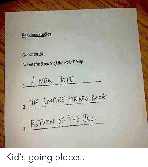 Going Places: Religious studies  Question 14:  Name the 3 parts of the Holy Trinity  A NEW HO PE  1.  THE EMAIRE STRIKES BACK  RETUEN OF THE JEDI  3.. Kid's going places.