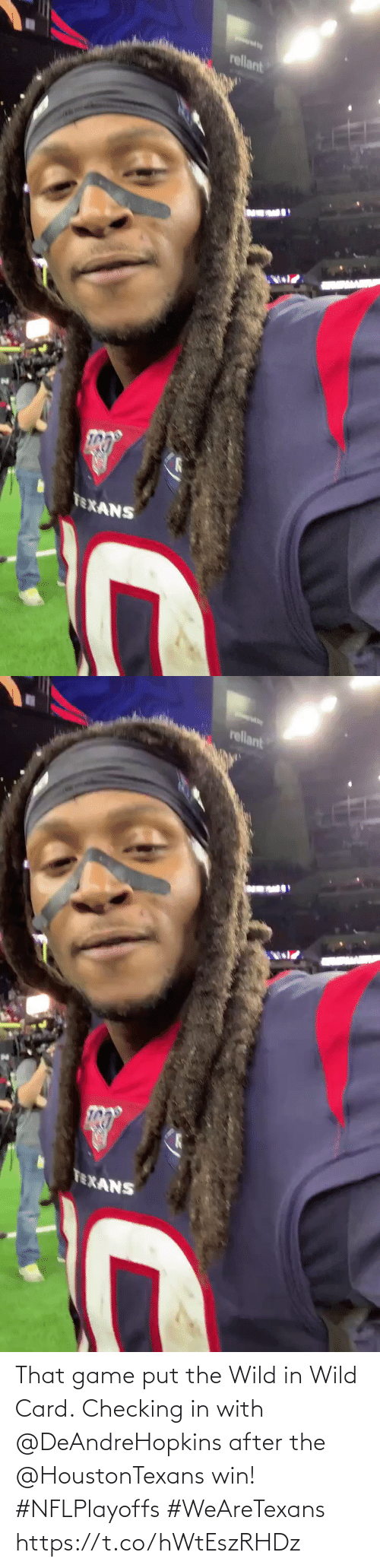 Texans: rellant  TEXANS   rellant  TEXANS That game put the Wild in Wild Card.  Checking in with @DeAndreHopkins after the @HoustonTexans win! #NFLPlayoffs #WeAreTexans https://t.co/hWtEszRHDz