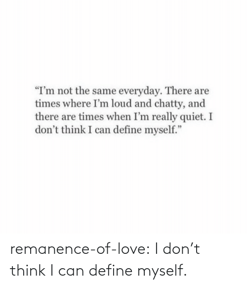 think: remanence-of-love:  I don't think I can define myself.