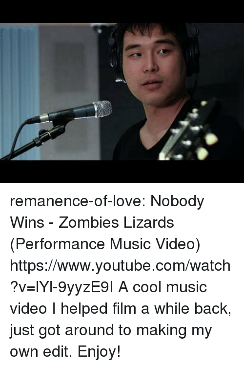 Love, Music, and Target: remanence-of-love:  Nobody Wins - Zombies  Lizards (Performance Music Video) https://www.youtube.com/watch?v=lYl-9yyzE9I  A cool music video I helped film a while back, just got around to making my own edit. Enjoy!