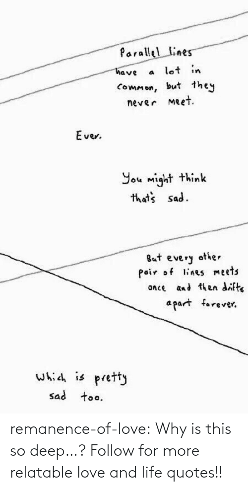 Life: remanence-of-love:  Why is this so deep…?  Follow for more relatable love and life quotes!!
