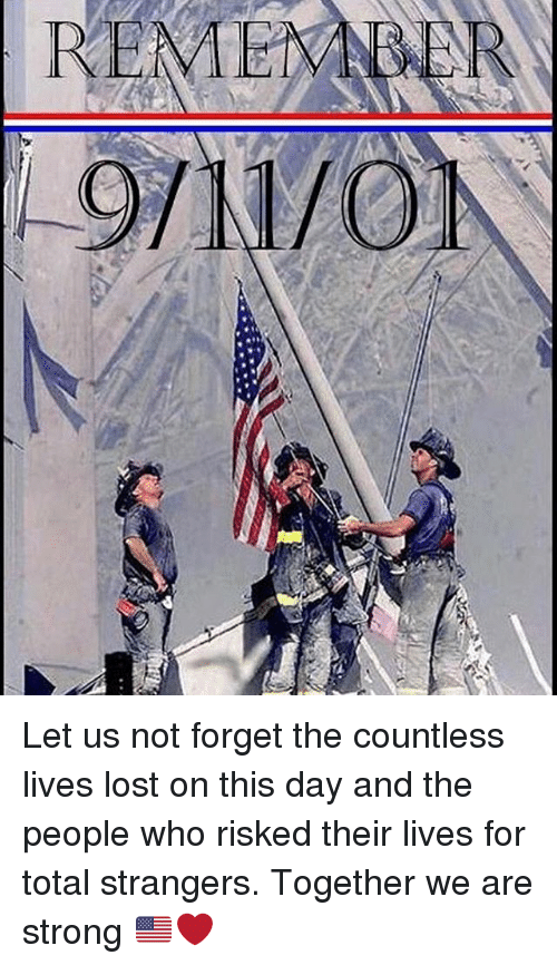 Stronge: REMEM Let us not forget the countless lives lost on this day and the people who risked their lives for total strangers. Together we are strong 🇺🇸❤️