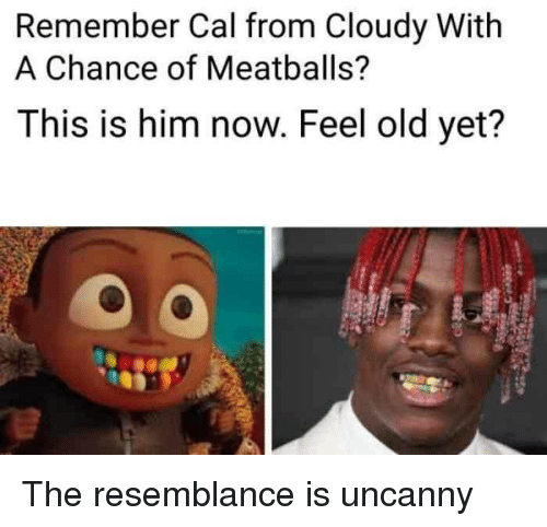 Old, Cloudy With a Chance of Meatballs, and Him: Remember Cal from Cloudy With  A Chance of Meatballs?  This is him now. Feel old yet? The resemblance is uncanny