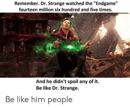 """dr strange: Remember. Dr. Strange watched the """"Endgame""""  fourteen million six hundred and five times.  And he didn't spoil any of it.  Be like Dr. Strange. Be like him people"""