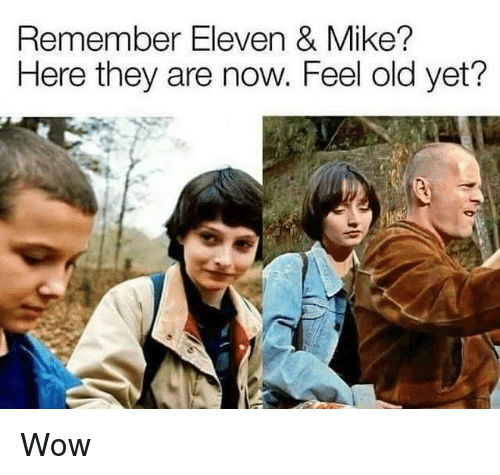 Wow, Dank Memes, and Old: Remember Eleven & Mike?  Here they are now. Feel old yet? Wow
