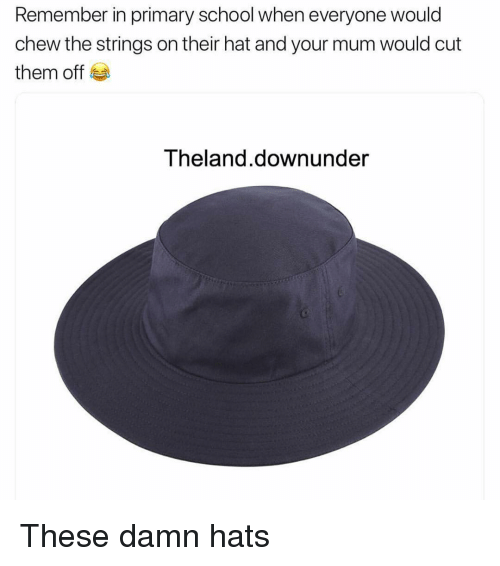 Memes, School, and 🤖: Remember in primary school when everyone would  chew the strings on their hat and your mum would cut  them off  Theland.downunder These damn hats