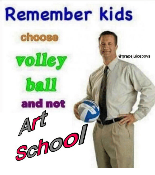 volley: Remember kids  choose  volley  ball  and not  @grapejuiceboys  School
