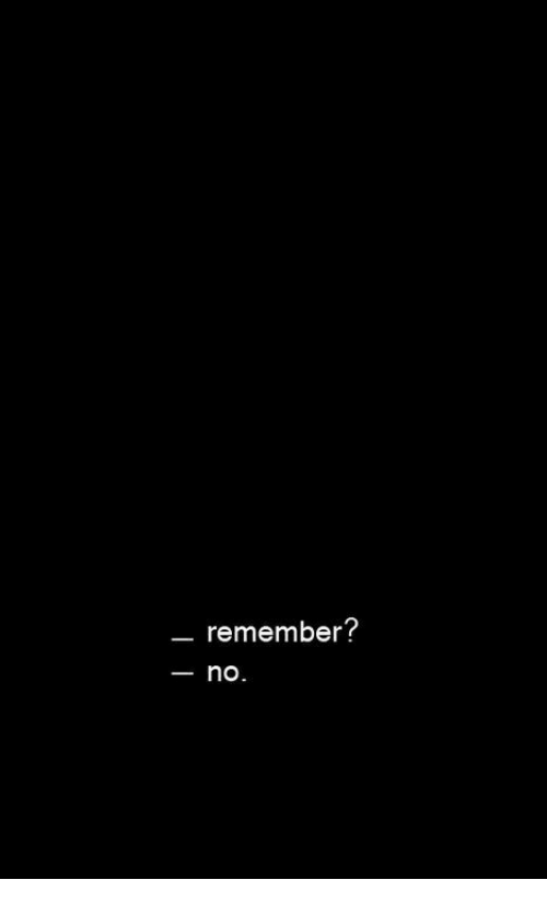 Remember and  No: remember?  _ no