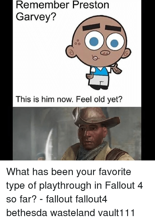 remember preston garvey this is him now feel old yet 20114087 remember preston garvey? this is him now feel old yet? what has been