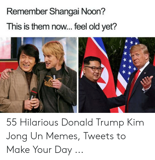 Kim Jong Un Memes: Remember Shangai Noon?  This is them now.. feel old yet? 55 Hilarious Donald Trump Kim Jong Un Memes, Tweets to Make Your Day ...