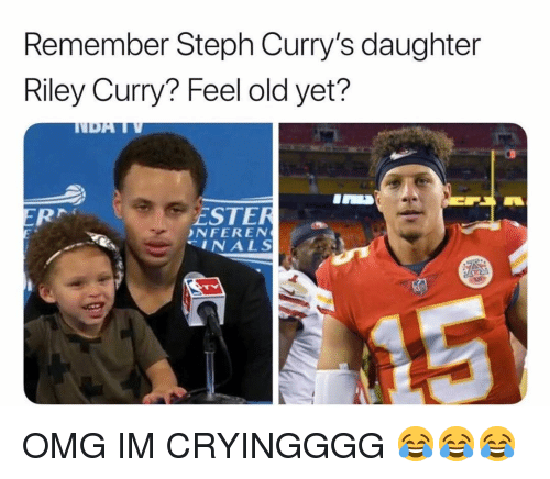 ester: Remember Steph Curry's daughter  Riley Curry? Feel old yet?  ESTER  NFEREN  INALS OMG IM CRYINGGGG 😂😂😂