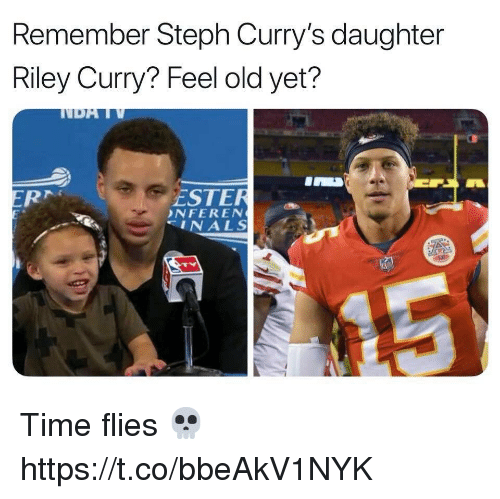 ester: Remember Steph Curry's daughter  Riley Curry? Feel old yet?  ESTER  NFEREN  INALS Time flies 💀 https://t.co/bbeAkV1NYK