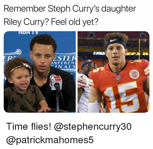 ester: Remember Steph Curry's daughter  Riley Curry? Feel old yet?  ESTER  NFEREN  INALS Time flies! @stephencurry30 @patrickmahomes5