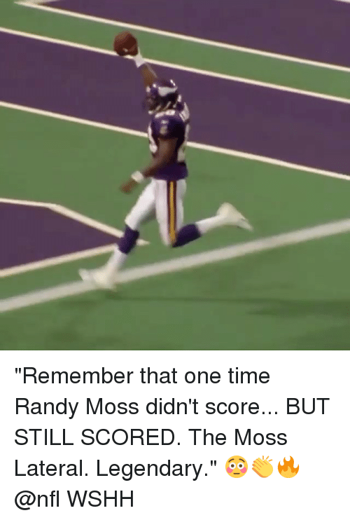 "randy moss: ""Remember that one time Randy Moss didn't score... BUT STILL SCORED. The Moss Lateral. Legendary."" 😳👏🔥 @nfl WSHH"
