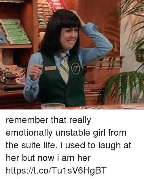 Life, Girl, and Girl Memes: remember that really emotionally unstable girl from the suite life. i used to laugh at her but now i am her https://t.co/Tu1sV6HgBT