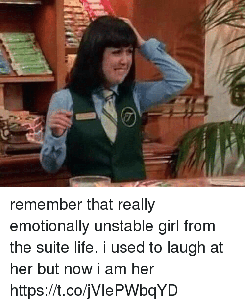Life, Girl, and Girl Memes: remember that really emotionally unstable girl from the suite life. i used to laugh at her but now i am her https://t.co/jVIePWbqYD