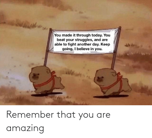 Amazing: Remember that you are amazing
