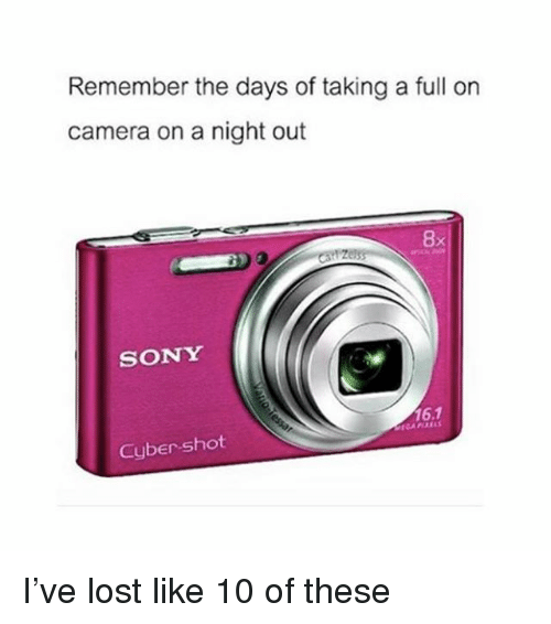 Sony, Lost, and Camera: Remember the days of taking a full on  camera on a night out  8  SONY  16.1  ECA PREL  Cyber-shot I've lost like 10 of these