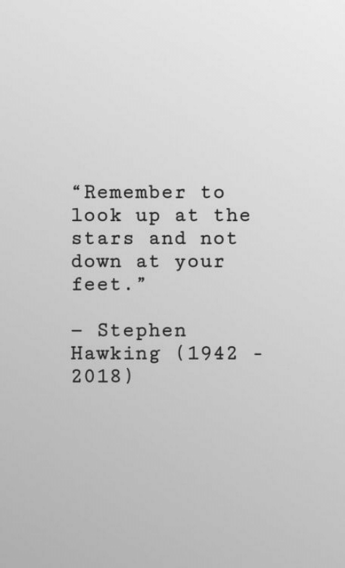 """hawking: """"Remember to  look up at the  stars and not  down at your  feet.""""  - Stephen  Hawking (1942  2018)"""