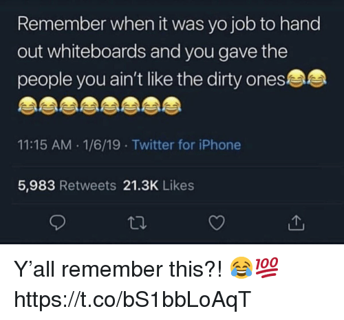 The Dirty: Remember when it was yo job to hand  out whiteboards and you gave the  people you ain't like the dirty ones  11:15 AM .1/6/19 Twitter for iPhone  5,983 Retweets 21.3K Likes Y'all remember this?! 😂💯 https://t.co/bS1bbLoAqT