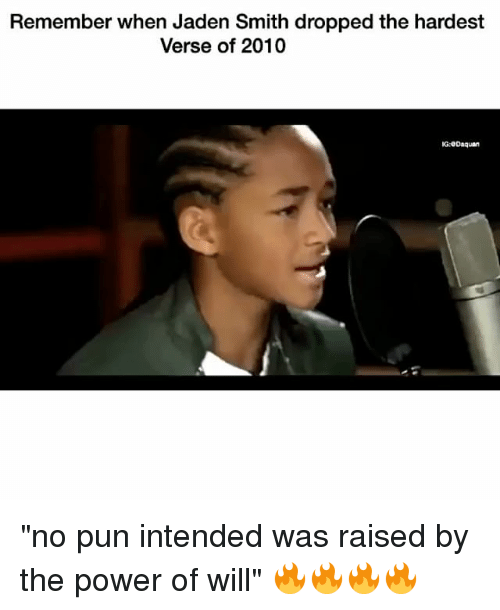 """no pun intended: Remember when Jaden Smith dropped the hardest  Verse of 2010  G: Daquan """"no pun intended was raised by the power of will"""" 🔥🔥🔥🔥"""
