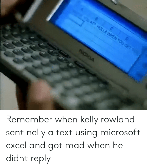 Nelly: Remember when kelly rowland sent nelly a text using microsoft excel and got mad when he didnt reply