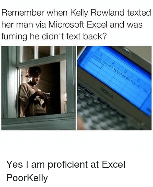 Proficious: Remember when Kelly Rowland texted  her man via Microsoft Excel and was  fuming he didn't text back? Yes I am proficient at Excel PoorKelly
