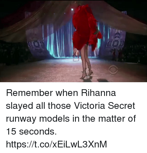 Victoria Secret: Remember when Rihanna slayed all those Victoria Secret runway models in the matter of 15 seconds. https://t.co/xEiLwL3XnM