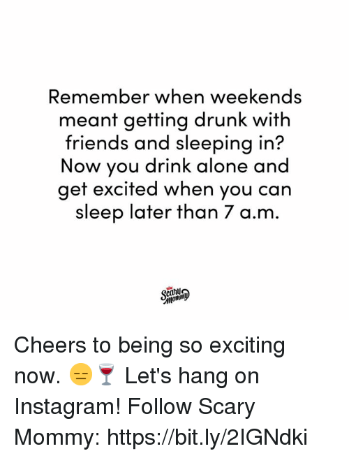 Getting Drunk: Remember when weekends  ant getting drunk with  me  friends and sleeping in?  Now you drink alone and  get excited when you can  sleep later than 7 a.m Cheers to being so exciting now. 😑🍷  Let's hang on Instagram! Follow Scary Mommy: https://bit.ly/2IGNdki