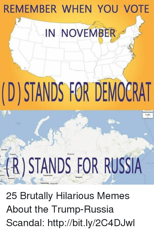 Scandal: REMEMBER WHEN YOU VOTE  IN NOVEMBER  DJSTANDS FOR DEMOERAT  Traffie  R)STANDS FOR RUSSIA  Kasta 25 Brutally Hilarious Memes About the Trump-Russia Scandal: http://bit.ly/2C4DJwl