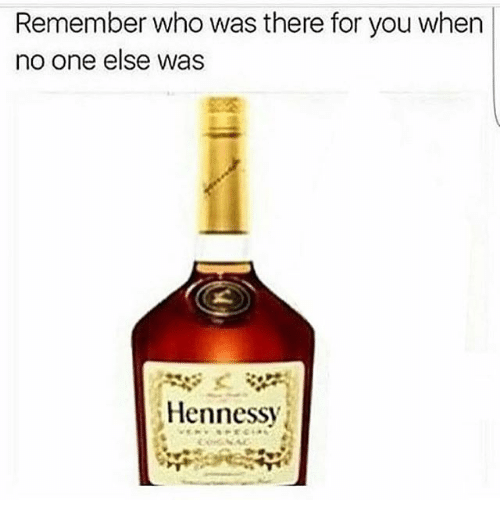 remember who was there for you when no one else 27732882 remember who was there for you when no one else was hennessy