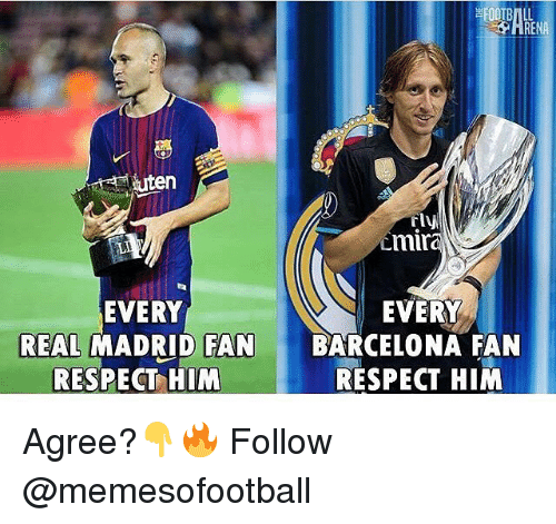 Barcelona, Memes, and Real Madrid: RENA  rly  mira  LI  EVERY  REAL MADRID FAN  RESPECT HIM  EVERY  BARCELONA FAN  RESPECT HIM Agree?👇🔥 Follow @memesofootball