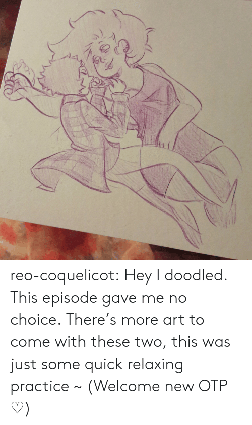 Tumblr, Blog, and Otp: reo-coquelicot:  Hey I doodled. This episode gave me no choice. There's more art to come with these two, this was just some quick relaxing practice ~ (Welcome new OTP ♡)