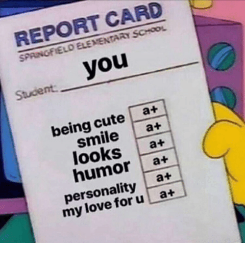 Cute, Love, and School: REPORT CARD  SPAINGFIELD ELEMENTARY SCHOOL  Sent you  being cute a+  smile at  looks at  humor a+  personality at  my love foru a+