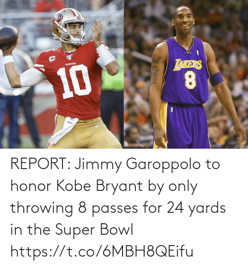 Kobe Bryant: REPORT: Jimmy Garoppolo to honor Kobe Bryant by only throwing 8 passes for 24 yards in the Super Bowl https://t.co/6MBH8QEifu