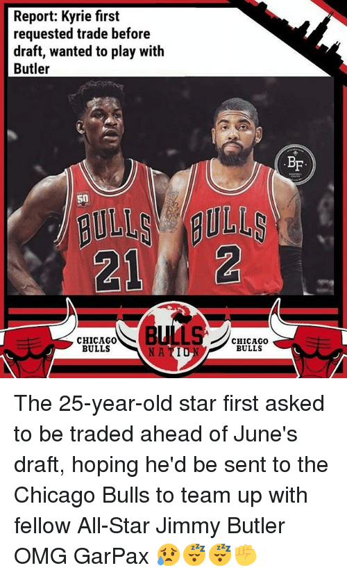 All Star, Chicago, and Chicago Bulls: Report: Kyrie first  requested trade before  draft, wanted to play with  Butler  BF  50  212  CHICAGO0  BULLS  CHICAGOo  BULLS  NA TIU The 25-year-old star first asked to be traded ahead of June's draft, hoping he'd be sent to the Chicago Bulls to team up with fellow All-Star Jimmy Butler OMG GarPax 😥😴😴✊