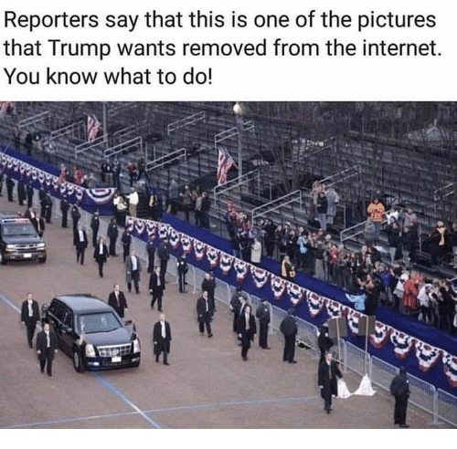 reporters: Reporters say that this is one of the pictures  that Trump wants removed from the internet.  You know what to do!