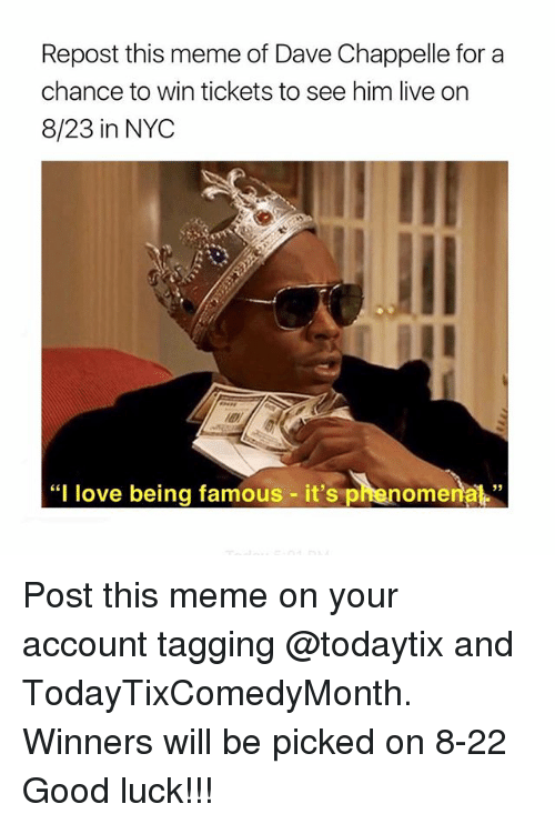 """Dave Chappelle: Repost this meme of Dave Chappelle for a  chance to win tickets to see him live on  8/23 in NYC  """"I love being famous - it's phenome  nal"""" Post this meme on your account tagging @todaytix and TodayTixComedyMonth. Winners will be picked on 8-22 Good luck!!!"""