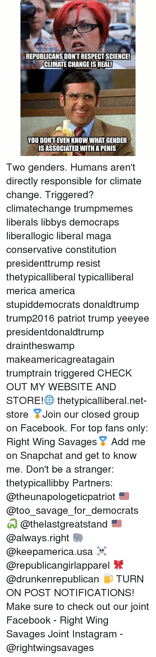 Alwaysed: REPUBLICANS DONT RESPECTSCIENCE!  CLIMATE CHANGE IS REAL!  YOU DONTEVEN KNOW WHAT GENDER  IS ASSOCIATED WITH APENIS Two genders. Humans aren't directly responsible for climate change. Triggered? climatechange trumpmemes liberals libbys democraps liberallogic liberal maga conservative constitution presidenttrump resist thetypicalliberal typicalliberal merica america stupiddemocrats donaldtrump trump2016 patriot trump yeeyee presidentdonaldtrump draintheswamp makeamericagreatagain trumptrain triggered CHECK OUT MY WEBSITE AND STORE!🌐 thetypicalliberal.net-store 🥇Join our closed group on Facebook. For top fans only: Right Wing Savages🥇 Add me on Snapchat and get to know me. Don't be a stranger: thetypicallibby Partners: @theunapologeticpatriot 🇺🇸 @too_savage_for_democrats 🐍 @thelastgreatstand 🇺🇸 @always.right 🐘 @keepamerica.usa ☠️ @republicangirlapparel 🎀 @drunkenrepublican 🍺 TURN ON POST NOTIFICATIONS! Make sure to check out our joint Facebook - Right Wing Savages Joint Instagram - @rightwingsavages