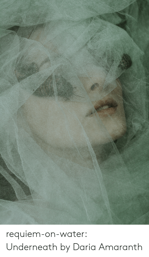Tumblr, Blog, and Flickr: requiem-on-water:    Underneathby  Daria Amaranth