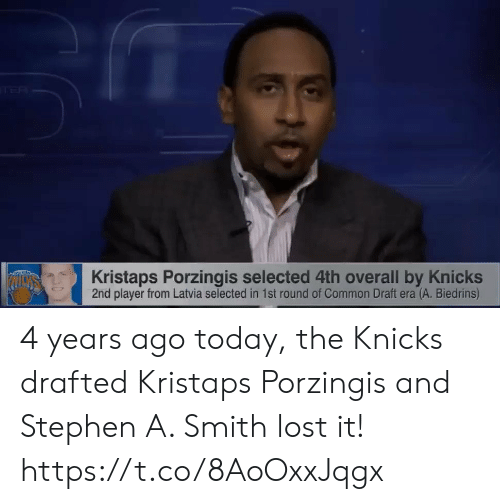 New York Knicks, Kristaps Porzingis, and Memes: rER  Kristaps Porzingis selected 4th overall by Knicks  2nd player from Latvia selected in 1st round of Common Draft era (A. Biedrins) 4 years ago today, the Knicks drafted Kristaps Porzingis and Stephen A. Smith lost it!     https://t.co/8AoOxxJqgx