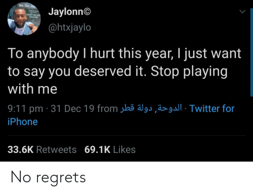 dec: Rere. Thert.  Jaylonn©  @htxjaylo  To anybody I hurt this year, I just want  to say you deserved it. Stop playing  with me  9:11 pm · 31 Dec 19 from jbö älgs,ä>· Twitter for  iPhone  33.6K Retweets 69.1K Likes No regrets