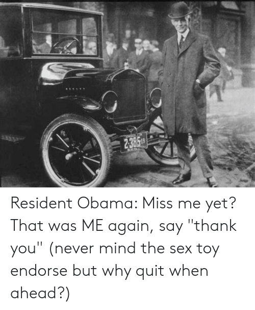 """Obama, Sex, and Thank You: Resident Obama: Miss me yet? That was ME again, say """"thank you"""" (never mind the sex toy endorse but why quit when ahead?)"""