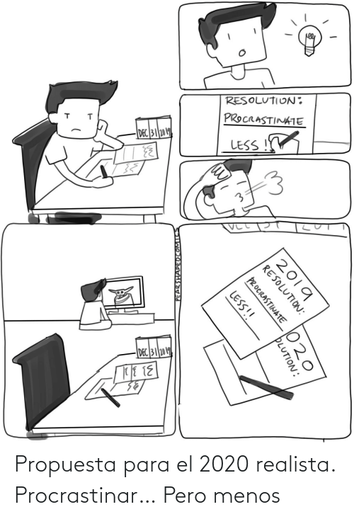 dec: RESOLUTION:  PROCRASTINATE  DEC 312019  LESS  DEC 31 2019  2019  RESOLUTION:  PROCRASTINATE  LESS!!  PLUTION:  PEARSHAPEDCOMICS Propuesta para el 2020 realista. Procrastinar… Pero menos