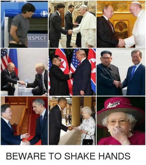 Funny, Respect, and Shake: RESPECT BEWARE TO SHAKE HANDS