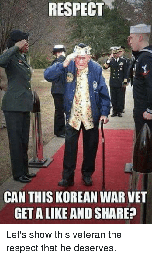 Memes, Respect, and Korean: RESPECT  CAN THIS KOREAN WAR VET  GET A LIKE AND SHARE? Let's show this veteran the respect that he deserves.