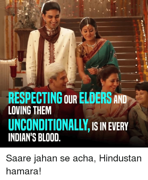 hindustan: RESPECTING OUR ELDERS  AND  LOVING THEM  UNCONDITIONALLY  IS IN EVERY  INDIAN'S BLOOD Saare jahan se acha, Hindustan hamara!