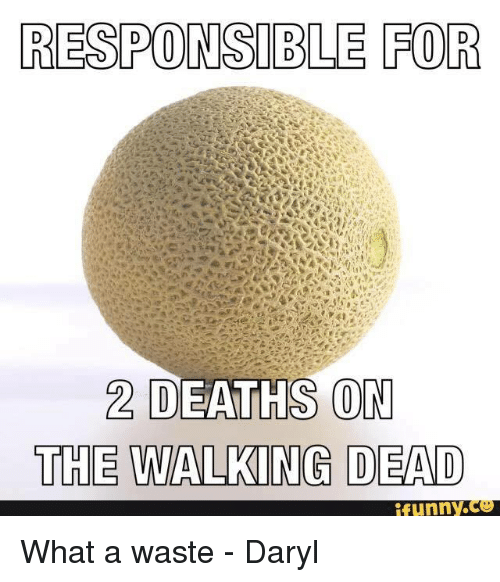 RESPONSIBLE FOR 2 DEATHS ON THE WALKING DEAD Funny What a
