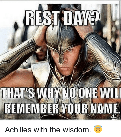 Wisdom, Rem, and Rest: REST DAY  THATS WHY NO ONE WILL  REM  VOUR NAME Achilles with the wisdom. 😇